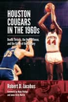 Houston Cougars in the 1960s - Death Threats, the Veer Offense, and the Game of the Century ebook by Robert D. Jacobus