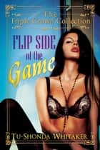 Flip Side of the Game - Triple Crown Collection ebook by Tu-Shonda L. Whitaker