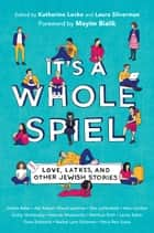 It's a Whole Spiel - Love, Latkes, and Other Jewish Stories ebook by Katherine Locke, Laura Silverman, Mayim Bialik
