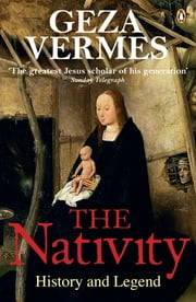 The Nativity - History and Legend ebook by Geza Vermes