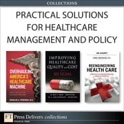 Practical Solutions for Healthcare Management and Policy (Collection) ebook by Brett E. Trusko,Carolyn Pexton,Jim Harrington,Douglas A. Perednia,Jim Champy,Harry Greenspun,Praveen K. Gupta