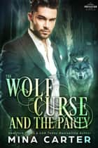 The Wolf, The Curse And The Party - Paranormal Protection Agency, #2 ebook by Mina Carter