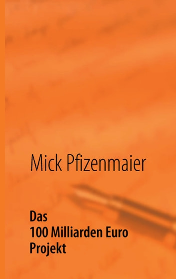Das 100 Milliarden Euro Projekt ebook by Mick Pfizenmaier