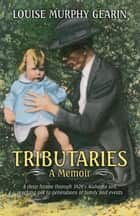 Tributaries: A Memoir ebook by Louise Murphy Gearin