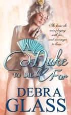A Duke To Die For ebook by Debra Glass