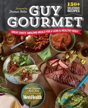 Guy Gourmet - Great Chefs' Best Meals for a Lean & Healthy Body ebook by Adina Steiman,Paul Kita,Editors of Men's Health