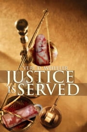 Justice Is Served ebook by Verl D. Wheeler
