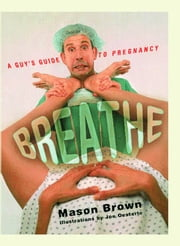 Breathe - A Guy's Guide to Pregnancy ebook by Mason Brown,Joe Oesterle