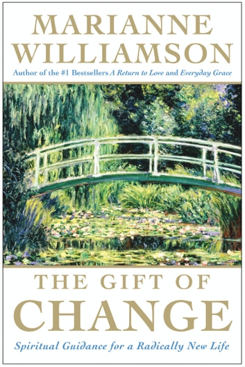 The Gift of Change - Spiritual Guidance for Living Your Best Life eBook by Marianne Williamson