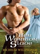Her Warrior Slave ebook by