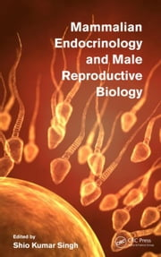 Mammalian Endocrinology and Male Reproductive Biology ebook by Singh, Shio Kumar