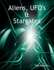 Aliens, Ufo's & Stargates ebook by The Abbotts