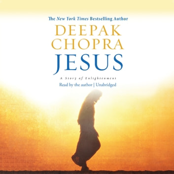 Jesus - A Story of Enlightenment audiobook by Deepak Chopra