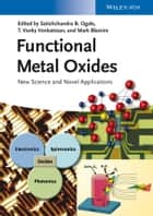 Functional Metal Oxides - New Science and Novel Applications ebook by Satishchandra Balkrishna Ogale, T. Venky Venkatesan, Mark Blamire