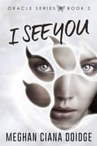 I See You ebook by Meghan Ciana Doidge