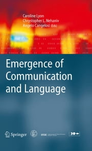 Emergence of Communication and Language ebook by Caroline Lyon,Chrystopher L. Nehaniv,Angelo Cangelosi