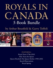 Royals in Canada 5-Book Bundle - Royal Tours / Fifty Years the Queen / Queen Elizabeth The Queen Mother / and 2 more ebook by Arthur Bousfield,Garry Toffoli