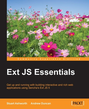 Ext JS Essentials ebook by Stuart Ashworth,Andrew Duncan