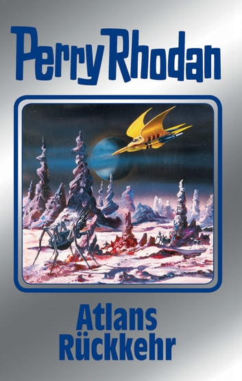 "Perry Rhodan 124: Atlans Rückkehr (Silberband) - 6. Band des Zyklus ""Die Kosmische Hanse"" ebook by Hans Kneifel,Kurt Mahr,William Voltz,Ernst Vlcek,Peter Griese"