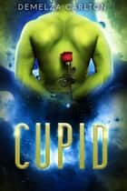 Cupid: An Alien Scifi Romance ebook by Demelza Carlton