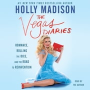 The Vegas Diaries - Romance, Rolling the Dice, and the Road to Reinvention audiobook by Holly Madison