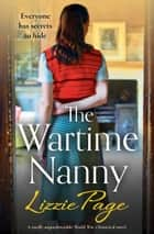 The Wartime Nanny - A totally unputdownable World War 2 historical novel ebook by Lizzie Page
