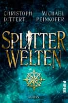 Splitterwelten - Roman ebook by Michael Peinkofer, Iris Compiet