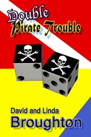 Double Pirate Trouble ebook by David and Linda Broughton