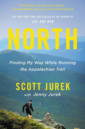 North - Finding My Way While Running the Appalachian Trail ebook by Scott Jurek