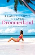 Droomeiland ebook by Tracey Garvis Graves
