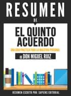 El Quinto Acuerdo: Una Guia Practica Para La Maestria Personal (The Fifth Agreement) - Resumen Del Libro De Don Miguel Ruiz ebook by Sapiens Editorial
