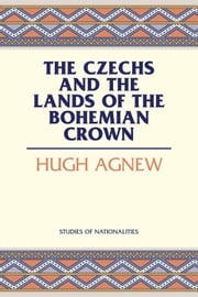 The Czechs and the Lands of the Bohemian Crown ebook by Hugh Agnew