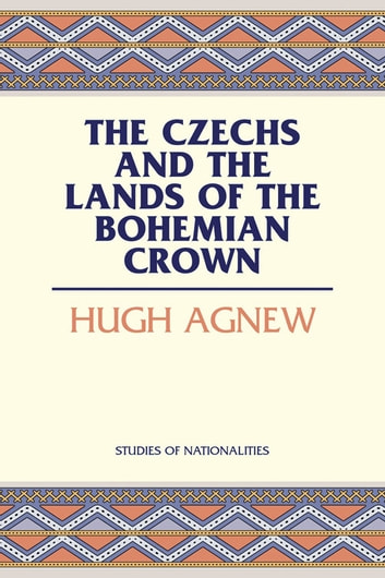 Czechs and the Lands of the Bohemian Crown ebook by Hugh Agnew