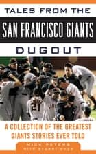 Tales from the San Francisco Giants Dugout - A Collection of the Greatest Giants Stories Ever Told ebooks by Nick Peters, Stuart Shea