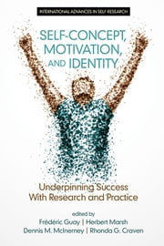 SelfConcept, Motivation and Identity - Underpinning Success with Research and Practice ebook by Frédéric Guay, Herbert Marsh, Dennis M. McInerney,...