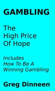Gambling The High Price Of Hope ebook by Greg Dinneen