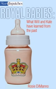 Royal Babies - What Will and Kate Have Learned From the Past ebook by Rosie Dimanno