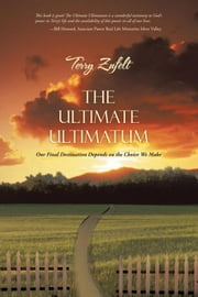 The Ultimate Ultimatum - Our Final Destination Depends on the Choice We Make ebook by Terry Zufelt