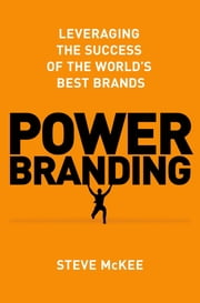 Power Branding - Leveraging the Success of the World's Best Brands ebook by Steve McKee
