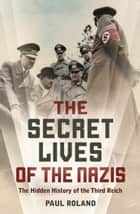 The Secret Lives of the Nazis - How Hitler's evil henchmen plundered Europe ebook by