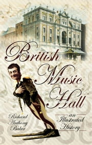 British Music Hall - An Illustrated History ebook by Richard Anthony Baker