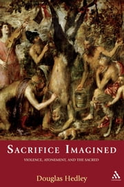 Sacrifice Imagined - Violence, Atonement, and the Sacred ebook by Dr Douglas Hedley