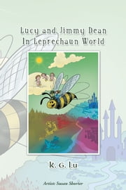 Lucy and Jimmy Dean In Leprechaun World ebook by K. G. Lu