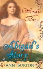 Women of the Bible: Abilgail's Story: A Novel ebook by Ann Burton