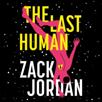 The Last Human audiobook by The Last Human Zack Jordan