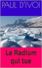 Le Radium qui tue ebook by Paul d'Ivoi