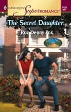 The Secret Daughter ebook by Roz Denny Fox