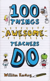 100 Things Awesome Teachers Do ebook by William Emeny