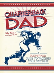 Quarterback Dad: A Play by Play Guide to Tackling Your New Baby ebook by Mercer, Bobby