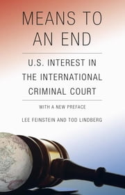 Means to an End - U.S. Interest in the International Criminal Court ebook by Lee Feinstein,Tod Lindberg